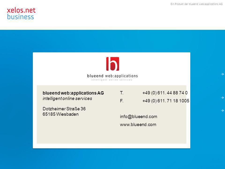 Ein Produkt der blueend web:applications AG Kontakt T. +49 (0) 611. 44 88 74 0 F. +49 (0) 611. 71 18 1005 info@blueend.com www.blueend.com blueend web