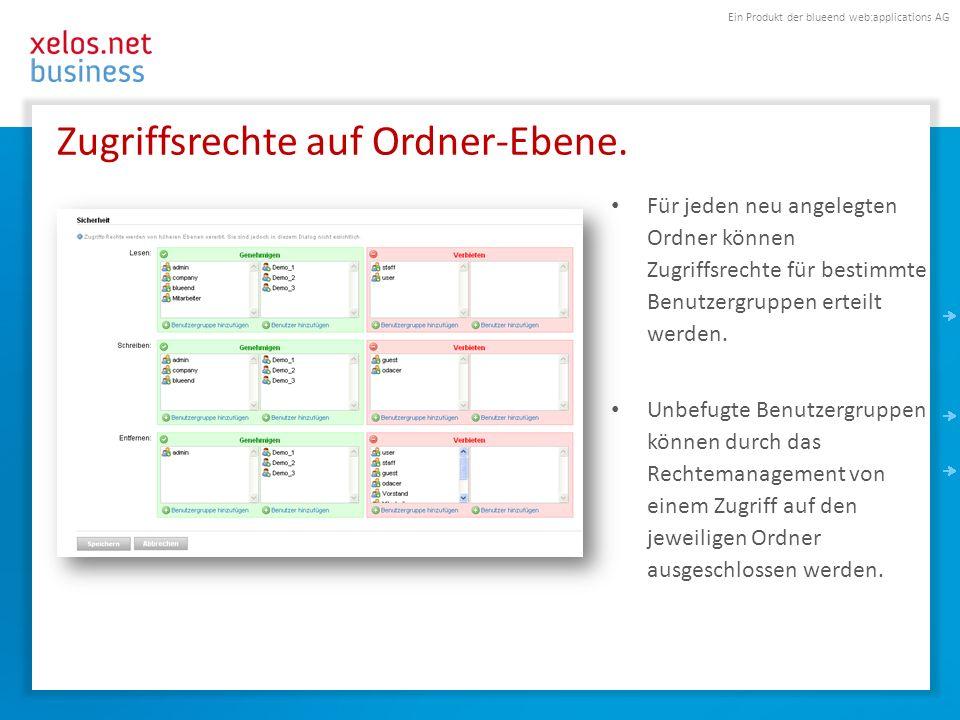 Ein Produkt der blueend web:applications AG Zugriffsrechte auf Ordner-Ebene. Für jeden neu angelegten Ordner können Zugriffsrechte für bestimmte Benut