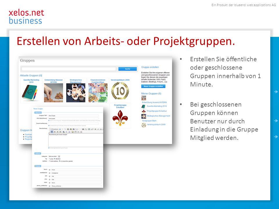 Ein Produkt der blueend web:applications AG Erstellen von Arbeits- oder Projektgruppen. Erstellen Sie öffentliche oder geschlossene Gruppen innerhalb