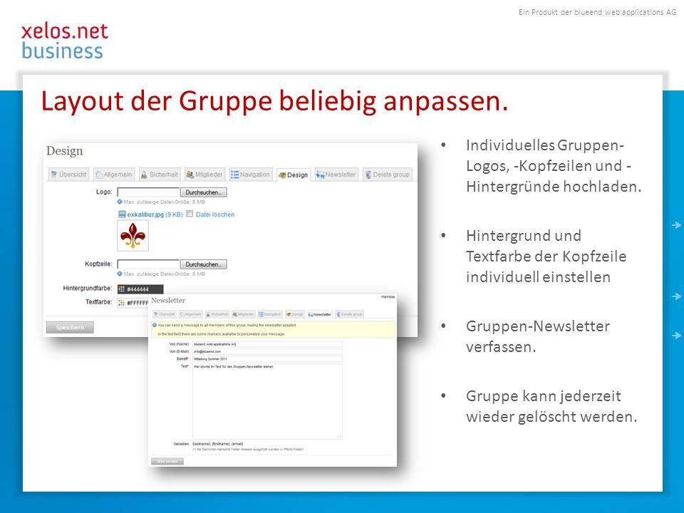Ein Produkt der blueend web:applications AG Layout der Gruppe beliebig anpassen. Individuelles Gruppen- Logos, -Kopfzeilen und - Hintergründe hochlade