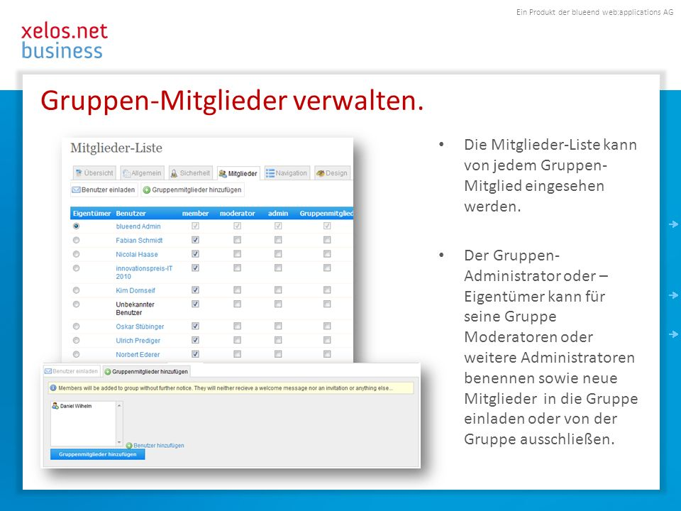 Ein Produkt der blueend web:applications AG Gruppen-Mitglieder verwalten. Die Mitglieder-Liste kann von jedem Gruppen- Mitglied eingesehen werden. Der