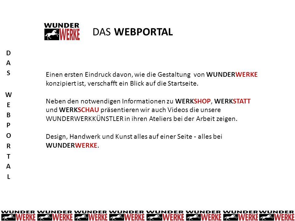 DAS WEBPORTAL Einen ersten Eindruck davon, wie die Gestaltung von WUNDERWERKE konzipiert ist, verschafft ein Blick auf die Startseite. Neben den notwe