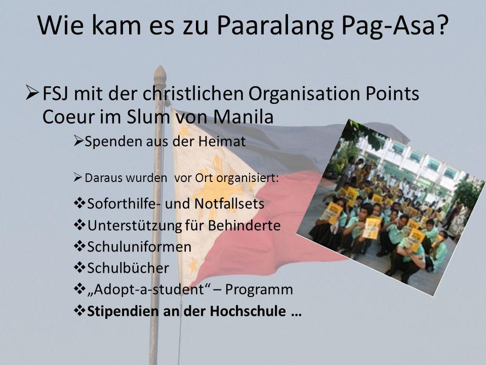 Wie kam es zu Paaralang Pag-Asa? FSJ mit der christlichen Organisation Points Coeur im Slum von Manila Spenden aus der Heimat Daraus wurden vor Ort or