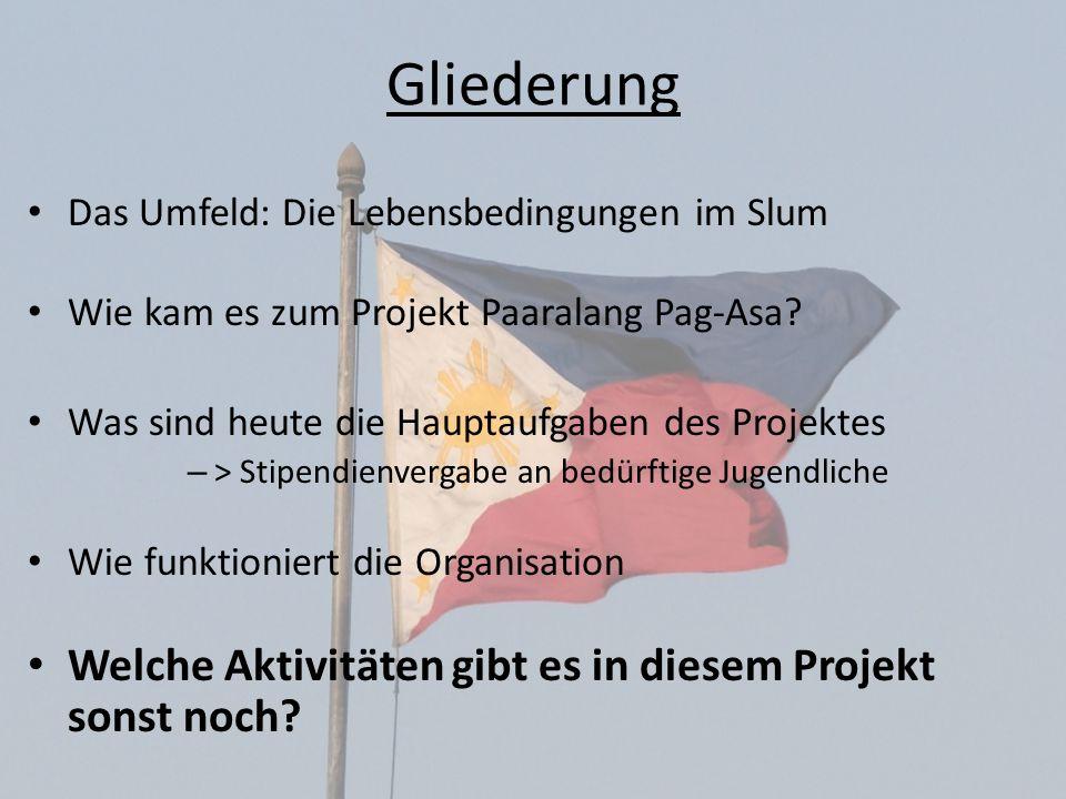 Gliederung Das Umfeld: Die Lebensbedingungen im Slum Wie kam es zum Projekt Paaralang Pag-Asa? Was sind heute die Hauptaufgaben des Projektes – > Stip