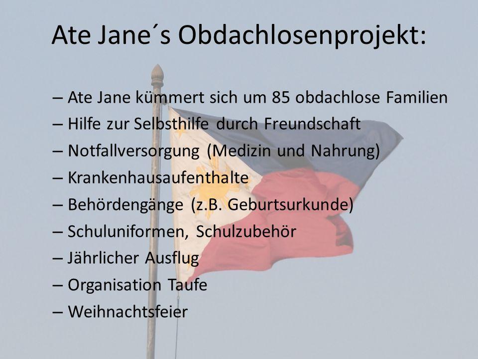 Ate Jane´s Obdachlosenprojekt: – Ate Jane kümmert sich um 85 obdachlose Familien – Hilfe zur Selbsthilfe durch Freundschaft – Notfallversorgung (Mediz