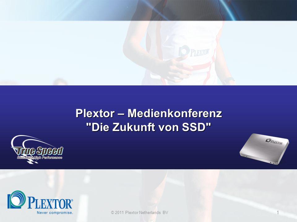 © 2011 Plextor Netherlands BV 1 Plextor – Medienkonferenz Die Zukunft von SSD