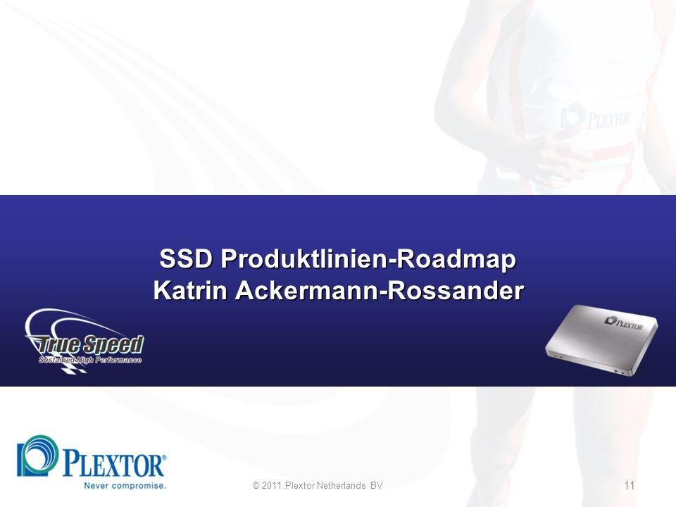 © 2011 Plextor Netherlands BV 11 SSD Produktlinien-Roadmap Katrin Ackermann-Rossander