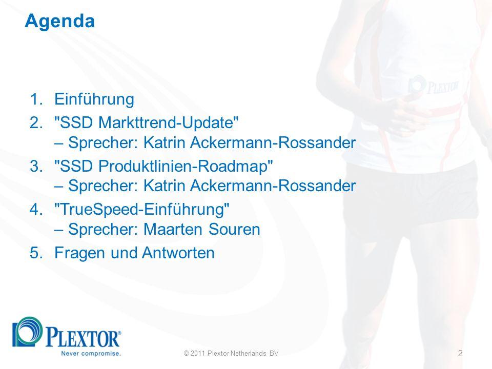 1.Einführung 2. SSD Markttrend-Update – Sprecher: Katrin Ackermann-Rossander 3. SSD Produktlinien-Roadmap – Sprecher: Katrin Ackermann-Rossander 4. TrueSpeed-Einführung – Sprecher: Maarten Souren 5.Fragen und Antworten © 2011 Plextor Netherlands BV 2 Agenda