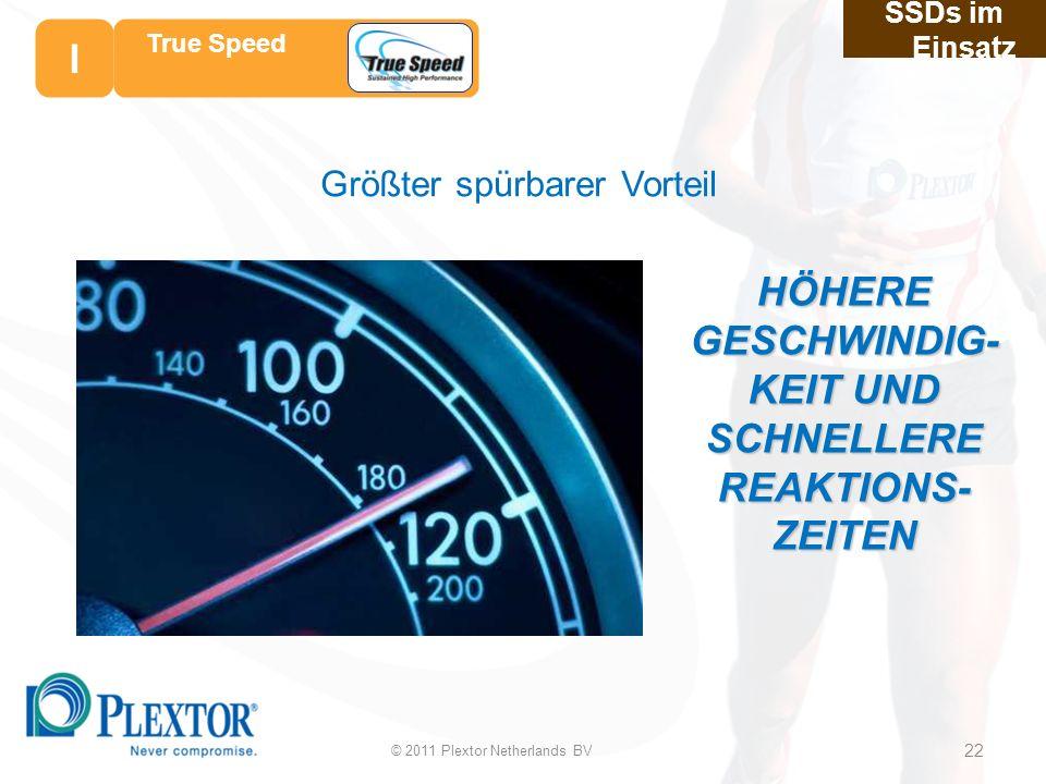 © 2011 Plextor Netherlands BV 22 SSDs im Einsatz True Speed Größter spürbarer Vorteil HÖHERE GESCHWINDIG- KEIT UND SCHNELLERE REAKTIONS- ZEITEN I