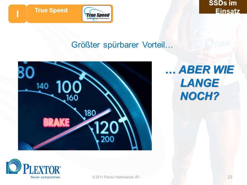© 2011 Plextor Netherlands BV 23 SSDs im Einsatz True Speed Größter spürbarer Vorteil… … ABER WIE LANGE NOCH.