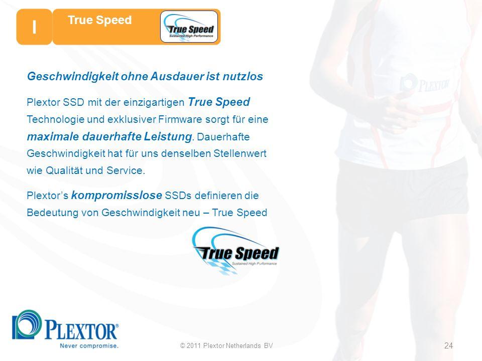 Geschwindigkeit ohne Ausdauer ist nutzlos Plextor SSD mit der einzigartigen True Speed Technologie und exklusiver Firmware sorgt für eine maximale dauerhafte Leistung.