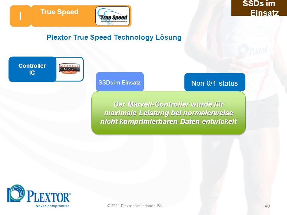 40 SSDs im Einsatz Plextor True Speed Technology Lösung SSDs im Einsatz Controller IC True Speed Der Marvell-Controller wurde für maximale Leistung bei normalerweise nicht komprimierbaren Daten entwickelt © 2011 Plextor Netherlands BV 40 Non-0/1 status I