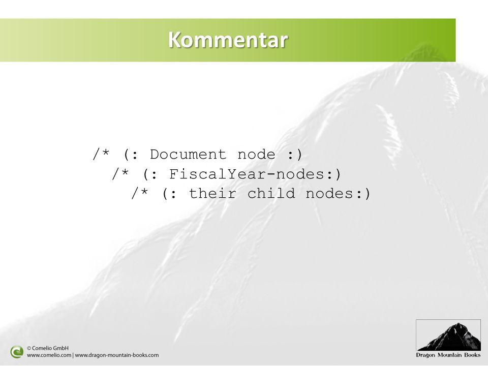 Kommentar /* (: Document node :) /* (: FiscalYear-nodes:) /* (: their child nodes:)