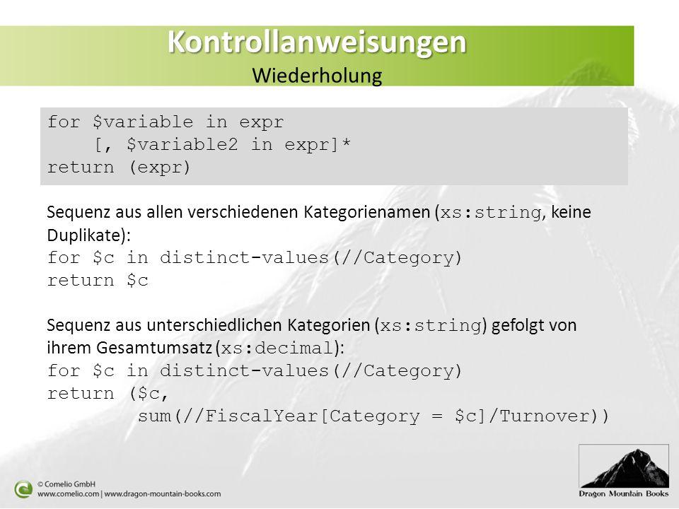 Kontrollanweisungen Kontrollanweisungen Wiederholung for $variable in expr [, $variable2 in expr]* return (expr) Sequenz aus allen verschiedenen Kateg