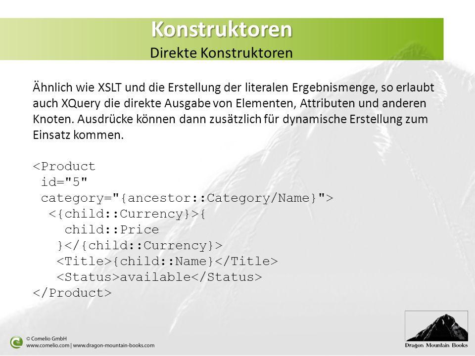 Konstruktoren Konstruktoren Direkte Konstruktoren Ähnlich wie XSLT und die Erstellung der literalen Ergebnismenge, so erlaubt auch XQuery die direkte