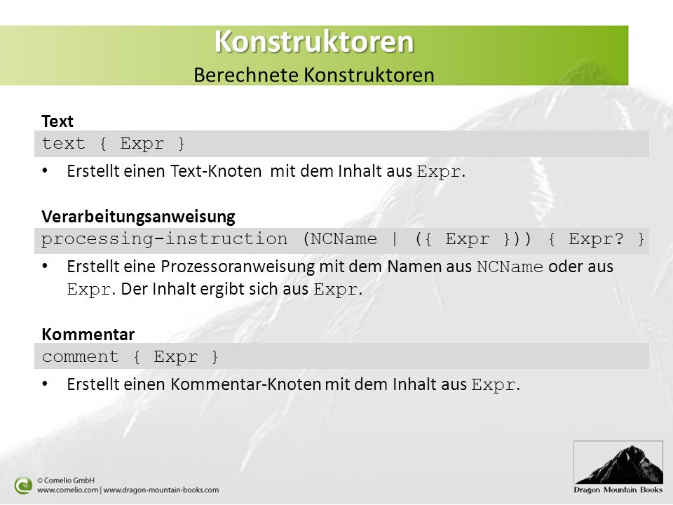 Konstruktoren Konstruktoren Berechnete Konstruktoren Text text { Expr } Erstellt einen Text-Knoten mit dem Inhalt aus Expr. Verarbeitungsanweisung pro
