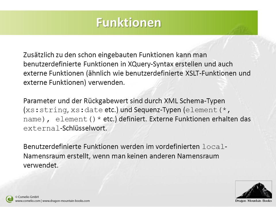 Funktionen Zusätzlich zu den schon eingebauten Funktionen kann man benutzerdefinierte Funktionen in XQuery-Syntax erstellen und auch externe Funktione