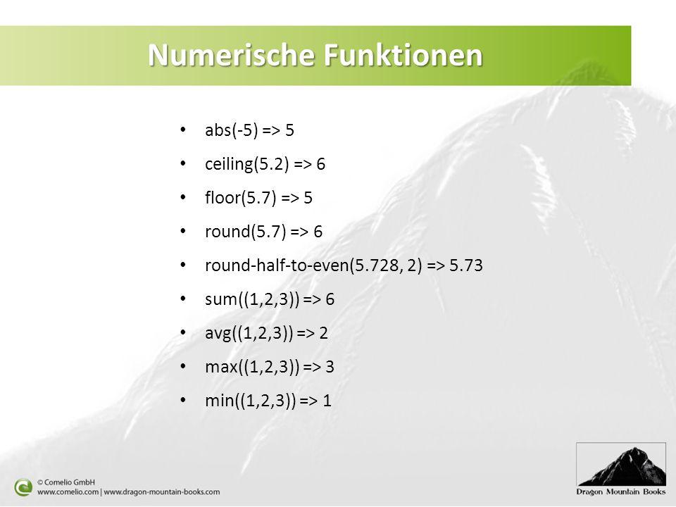 Numerische Funktionen abs(-5) => 5 ceiling(5.2) => 6 floor(5.7) => 5 round(5.7) => 6 round-half-to-even(5.728, 2) => 5.73 sum((1,2,3)) => 6 avg((1,2,3