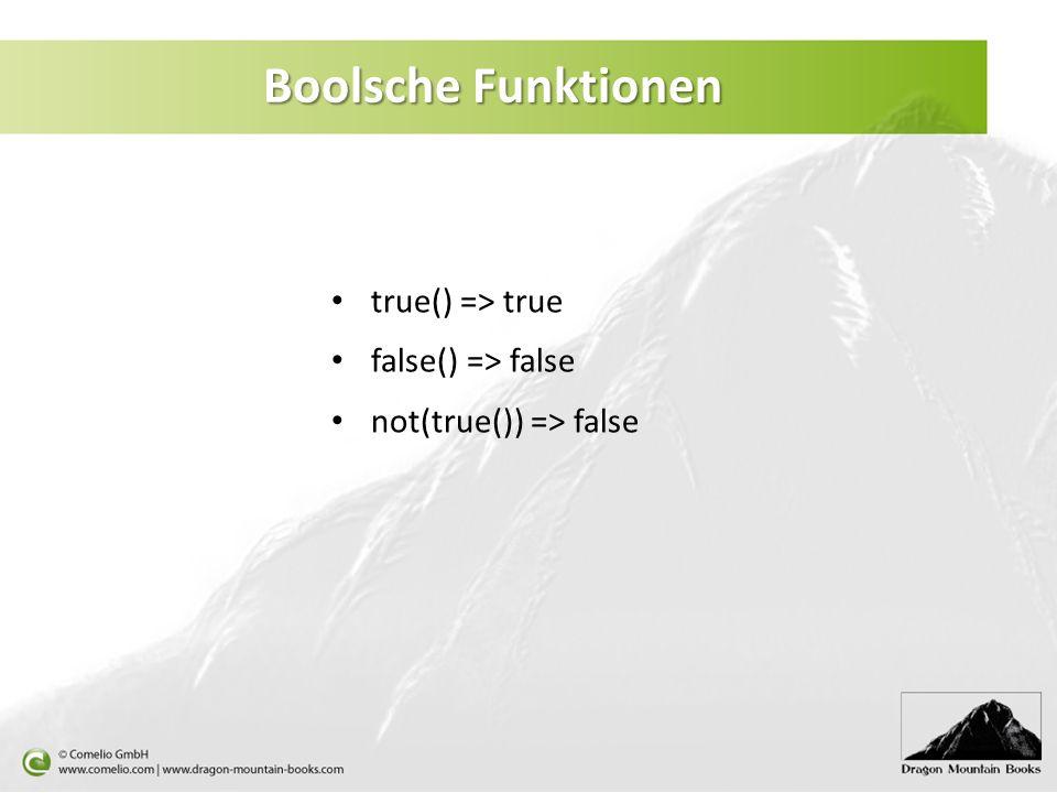 Boolsche Funktionen true() => true false() => false not(true()) => false