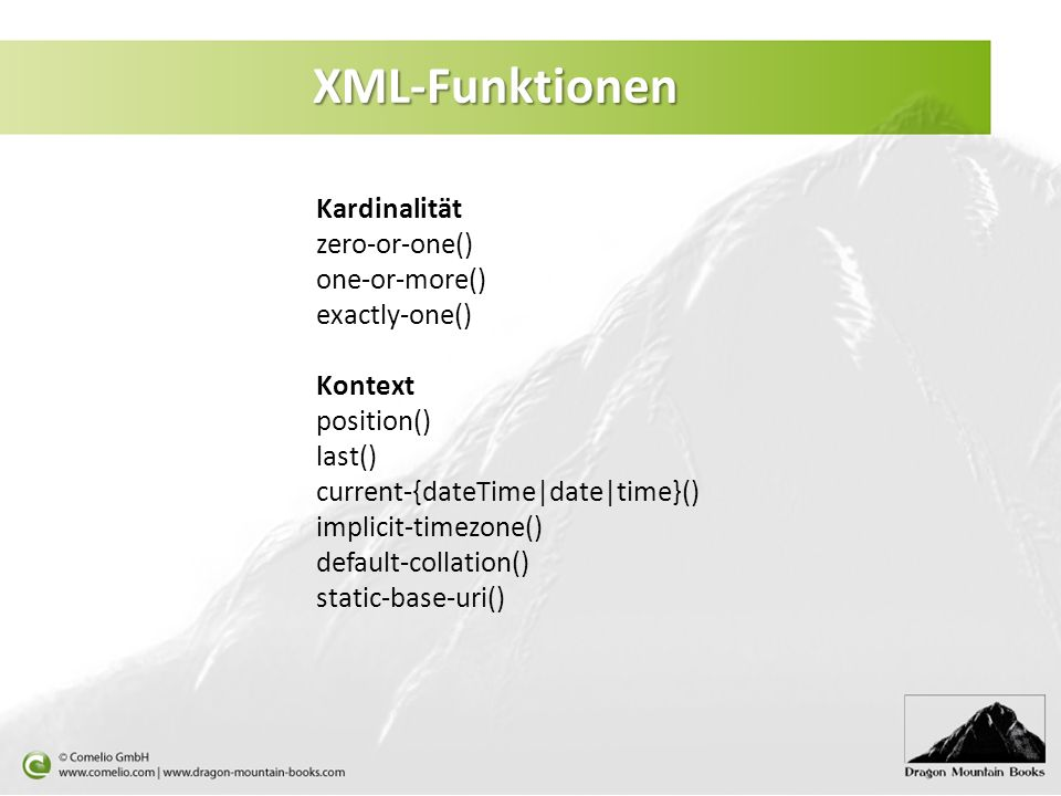 XML-Funktionen Kardinalität zero-or-one() one-or-more() exactly-one() Kontext position() last() current-{dateTime|date|time}() implicit-timezone() def