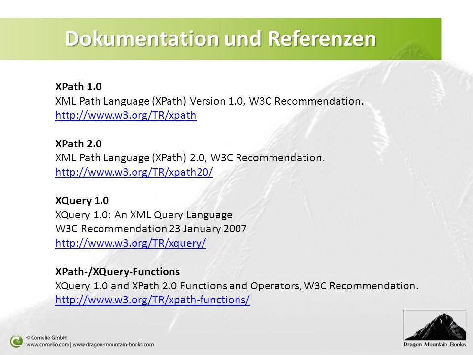Dokumentation und Referenzen XPath 1.0 XML Path Language (XPath) Version 1.0, W3C Recommendation. http://www.w3.org/TR/xpath XPath 2.0 XML Path Langua