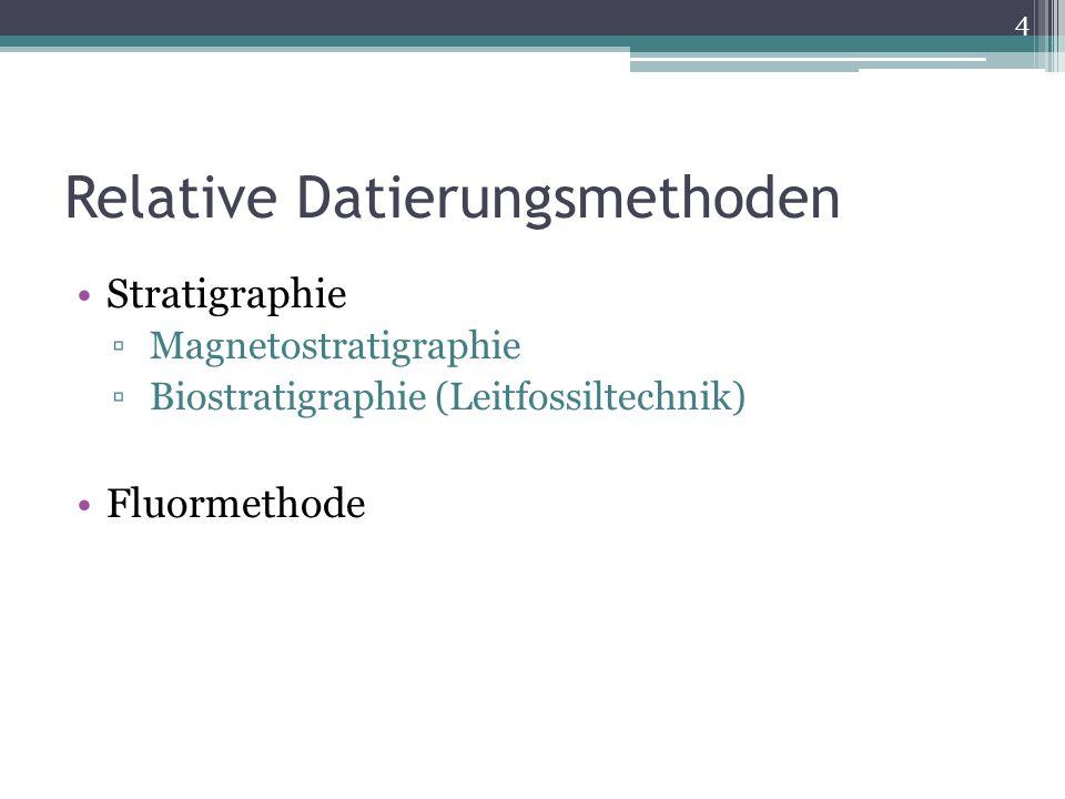 Relative Datierungsmethoden Stratigraphie Magnetostratigraphie Biostratigraphie (Leitfossiltechnik) Fluormethode 4
