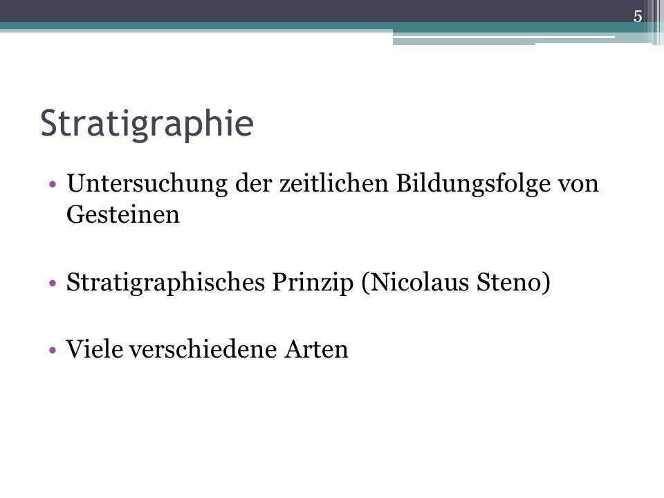 Stratigraphie Untersuchung der zeitlichen Bildungsfolge von Gesteinen Stratigraphisches Prinzip (Nicolaus Steno) Viele verschiedene Arten 5