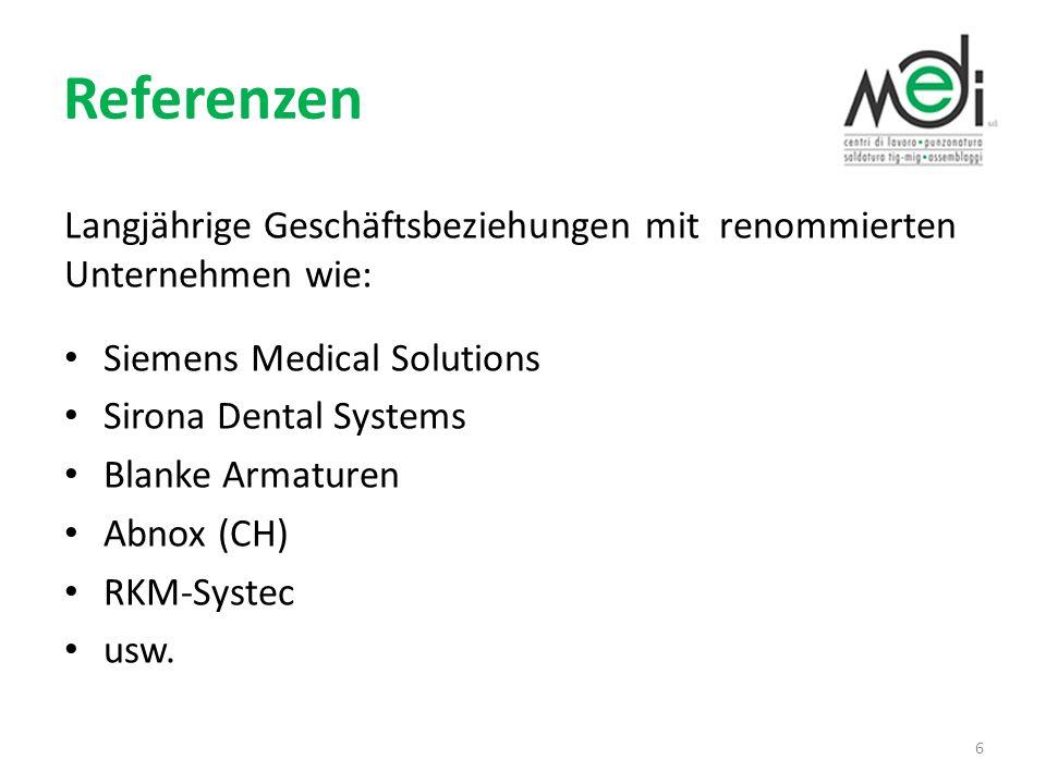 Referenzen Langjährige Geschäftsbeziehungen mit renommierten Unternehmen wie: Siemens Medical Solutions Sirona Dental Systems Blanke Armaturen Abnox (