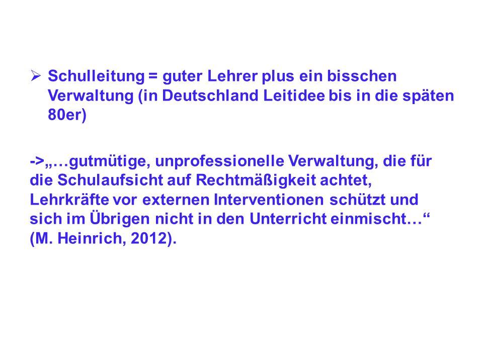 Schulleitung = guter Lehrer plus ein bisschen Verwaltung (in Deutschland Leitidee bis in die späten 80er) ->…gutmütige, unprofessionelle Verwaltung, d
