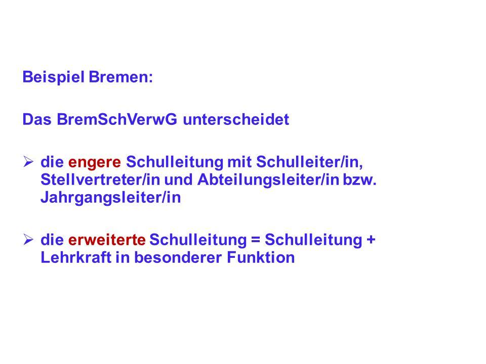 Beispiel Bremen: Das BremSchVerwG unterscheidet die engere Schulleitung mit Schulleiter/in, Stellvertreter/in und Abteilungsleiter/in bzw. Jahrgangsle