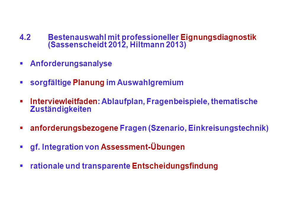 4.2Bestenauswahl mit professioneller Eignungsdiagnostik (Sassenscheidt 2012, Hiltmann 2013) Anforderungsanalyse sorgfältige Planung im Auswahlgremium