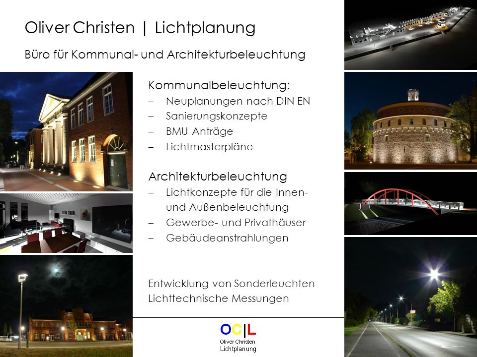 2 Kommunalbeleuchtung: Neuplanungen nach DIN EN Sanierungskonzepte BMU Anträge Lichtmasterpläne Architekturbeleuchtung Lichtkonzepte für die Innen- un