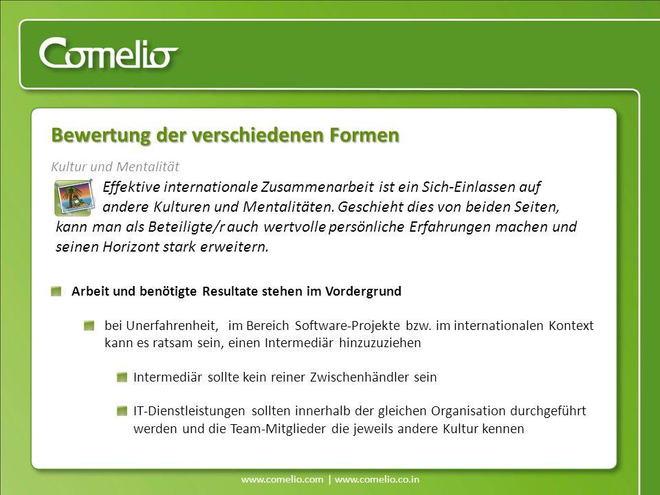 www.comelio.com | www.comelio.co.in Kultur und Mentalität Arbeit und benötigte Resultate stehen im Vordergrund bei Unerfahrenheit, im Bereich Software