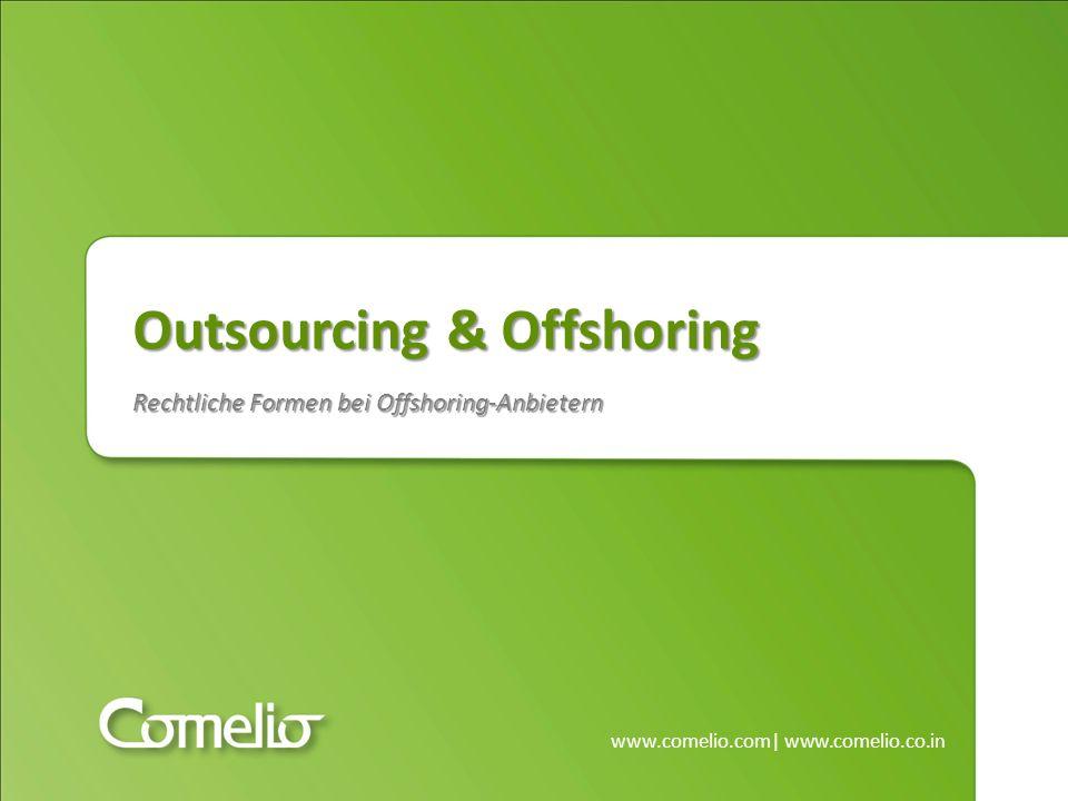 Outsourcing & Offshoring Rechtliche Formen bei Offshoring-Anbietern www.comelio.com| www.comelio.co.in