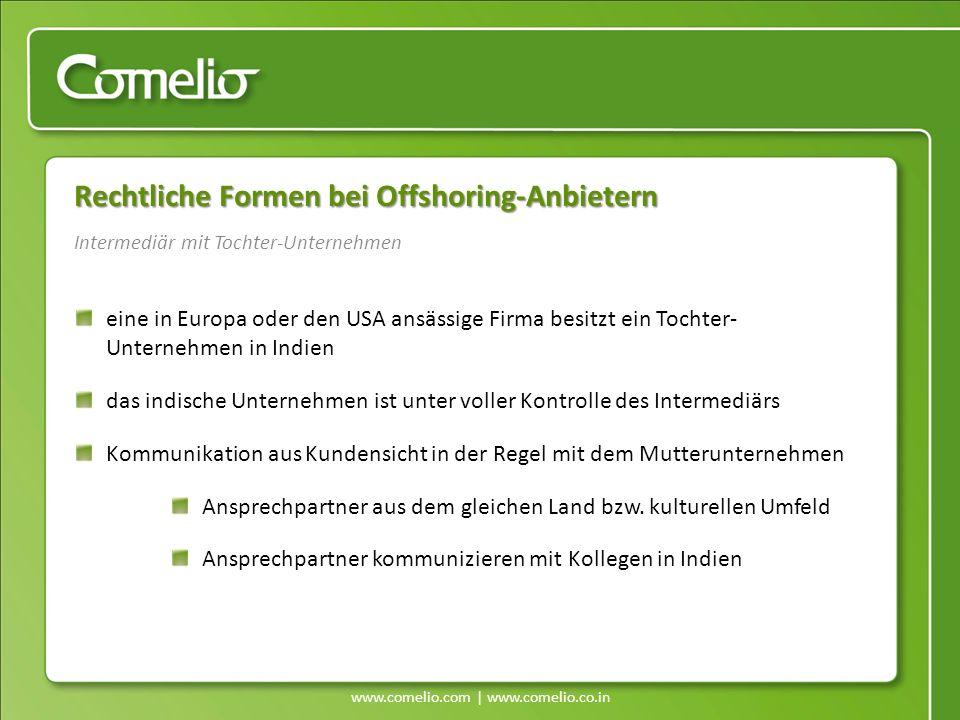 www.comelio.com | www.comelio.co.in Rechtliche Formen bei Offshoring-Anbietern eine in Europa oder den USA ansässige Firma besitzt ein Tochter- Untern