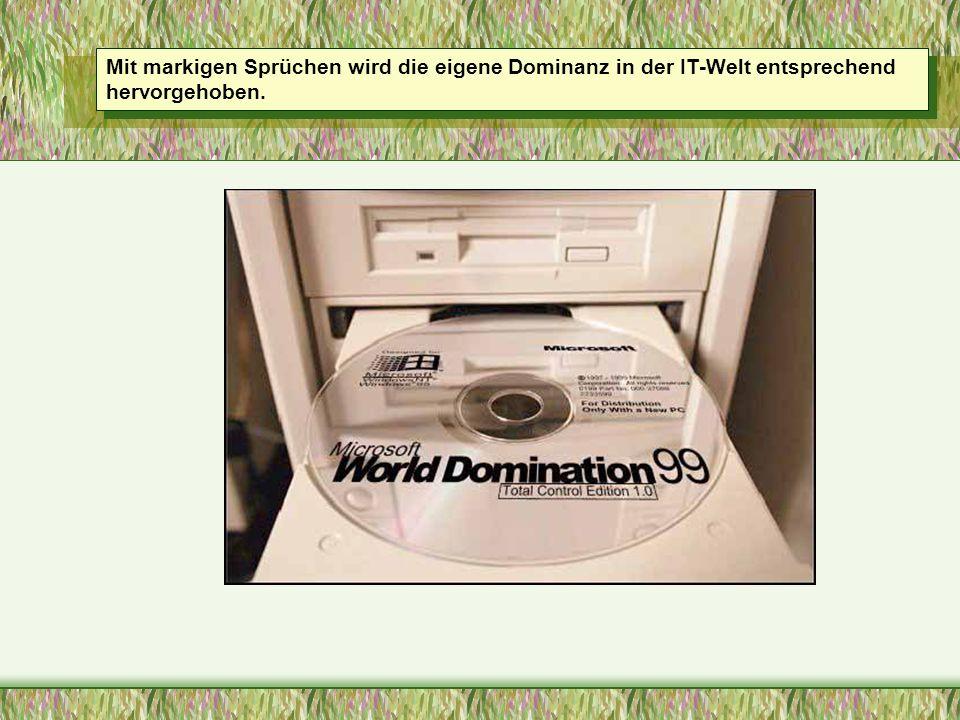 Mit markigen Sprüchen wird die eigene Dominanz in der IT-Welt entsprechend hervorgehoben.