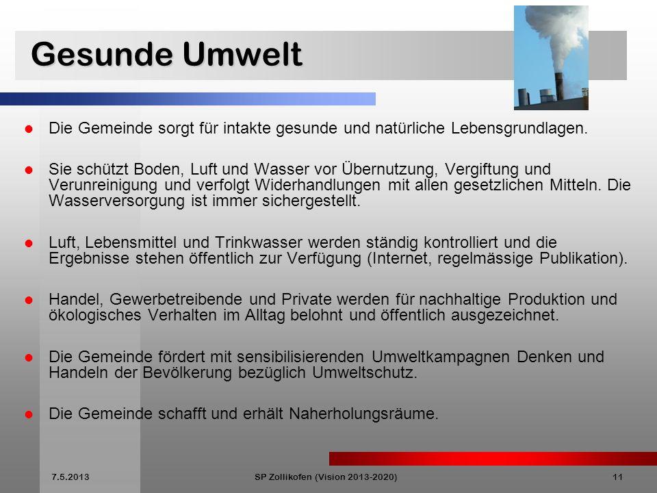 7.5.2013SP Zollikofen (Vision 2013-2020)11 Gesunde Umwelt Gesunde Umwelt Die Gemeinde sorgt für intakte gesunde und natürliche Lebensgrundlagen.