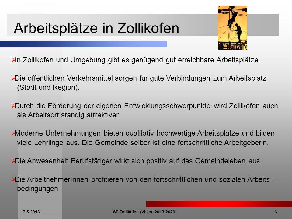 7.5.2013SP Zollikofen (Vision 2013-2020)6 Arbeitsplätze in Zollikofen In Zollikofen und Umgebung gibt es genügend gut erreichbare Arbeitsplätze.