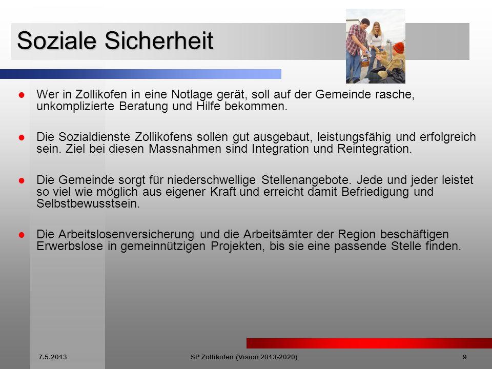 7.5.2013SP Zollikofen (Vision 2013-2020)9 Soziale Sicherheit Wer in Zollikofen in eine Notlage gerät, soll auf der Gemeinde rasche, unkomplizierte Beratung und Hilfe bekommen.