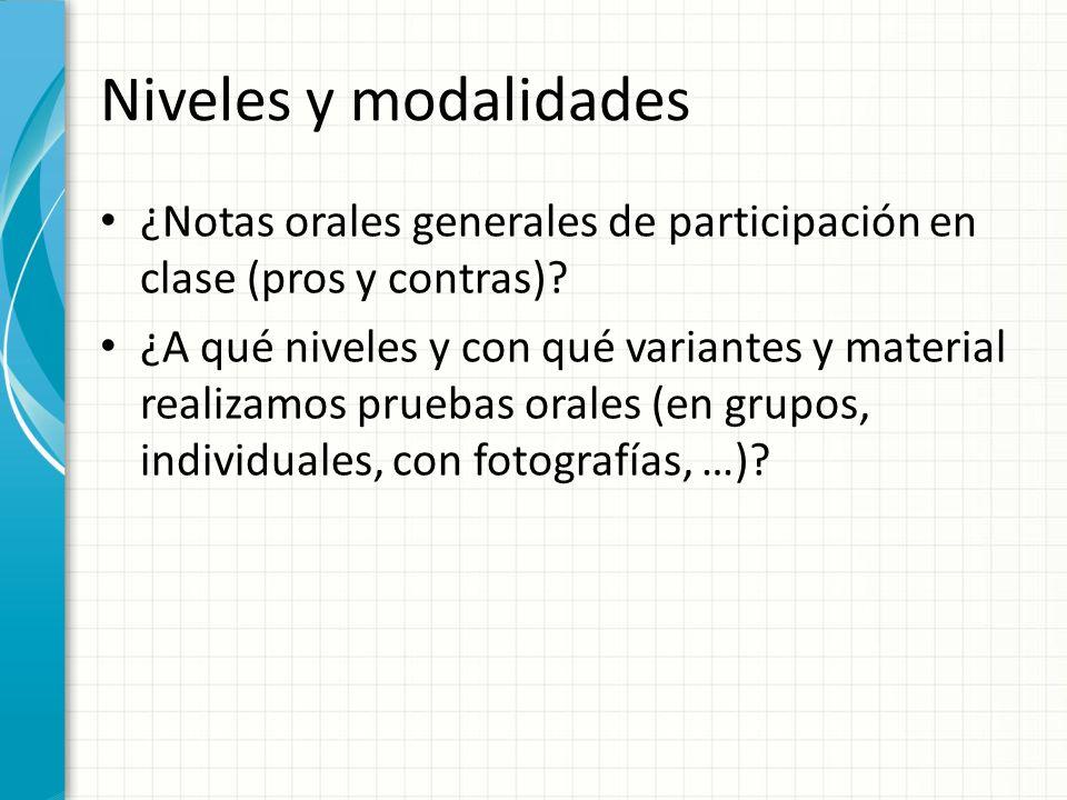 Niveles y modalidades ¿Notas orales generales de participación en clase (pros y contras).