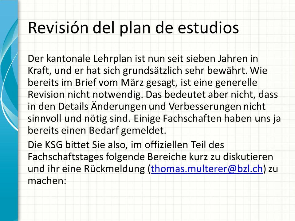 Revisión del plan de estudios Der kantonale Lehrplan ist nun seit sieben Jahren in Kraft, und er hat sich grundsätzlich sehr bewährt.