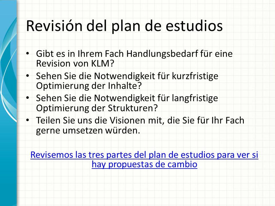 Revisión del plan de estudios Gibt es in Ihrem Fach Handlungsbedarf für eine Revision von KLM.