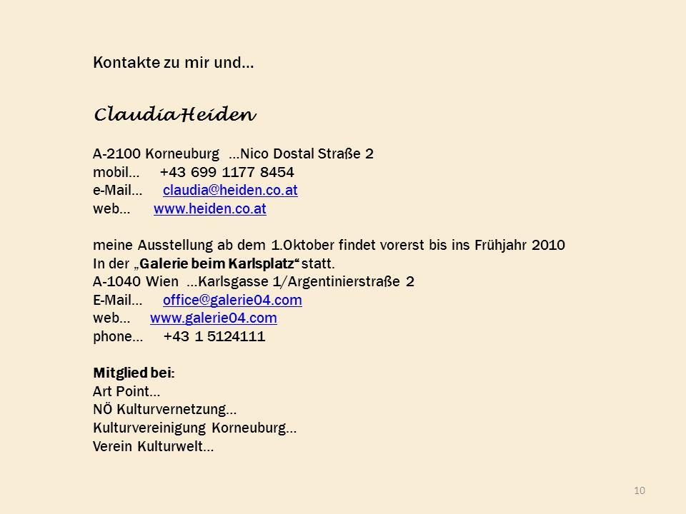 10 Kontakte zu mir und… Claudia Heiden A-2100 Korneuburg …Nico Dostal Straße 2 mobil… +43 699 1177 8454 e-Mail… claudia@heiden.co.atclaudia@heiden.co.