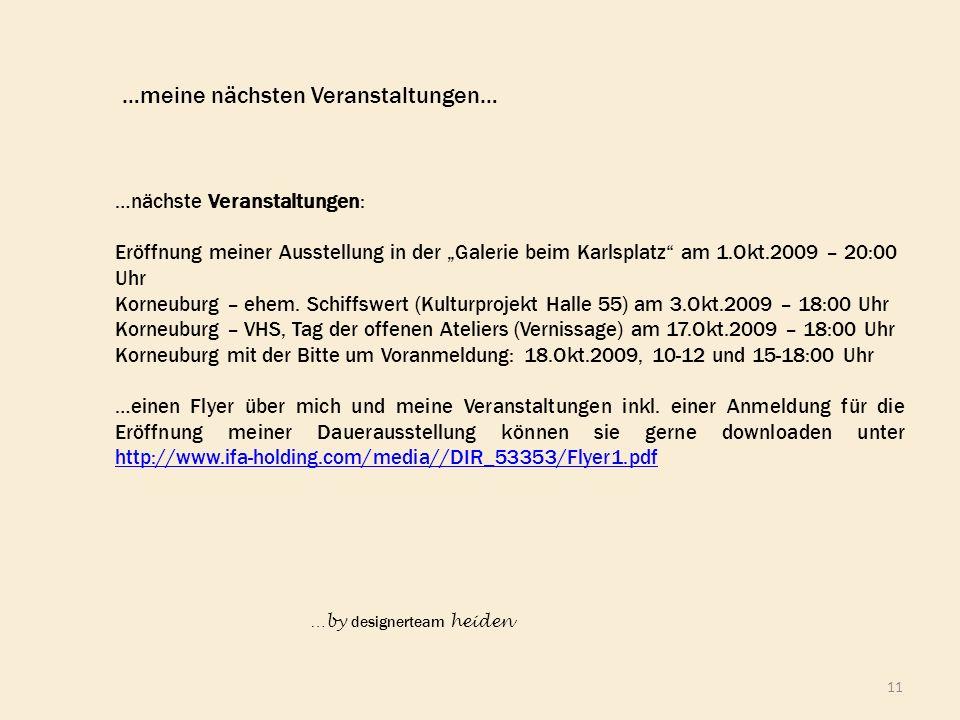 11 …meine nächsten Veranstaltungen… …nächste Veranstaltungen: Eröffnung meiner Ausstellung in der Galerie beim Karlsplatz am 1.Okt.2009 – 20:00 Uhr Ko