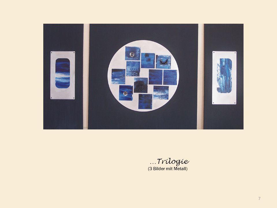 7 …Trilogie (3 Bilder mit Metall)