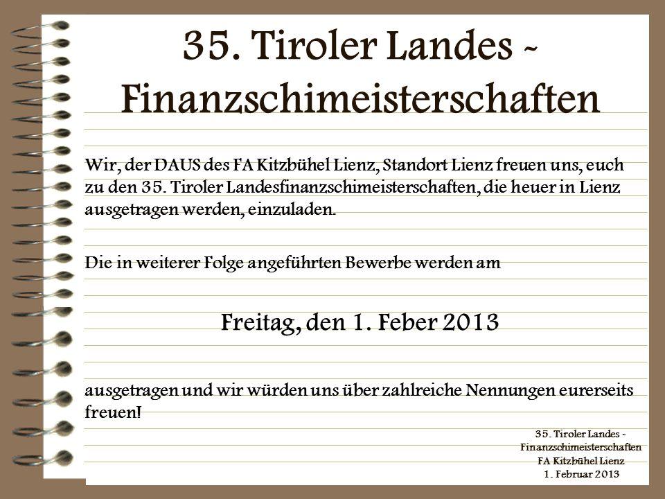 35. Tiroler Landes - Finanzschimeisterschaften FA Kitzbühel Lienz, 2013 Einladung und Ausschreibung der