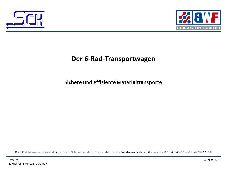 Erstellt: B. Fuseler; BWF Logistik GmbH August 2012 Der 6-Rad-Transportwagen Sichere und effiziente Materialtransporte Der 6-Rad-Transportwagen unterl