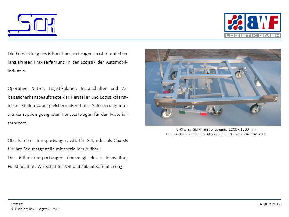 Erstellt: B. Fuseler; BWF Logistik GmbH August 2012 Die Entwicklung des 6-Rad-Transportwagens basiert auf einer langjährigen Praxiserfahrung in der Lo