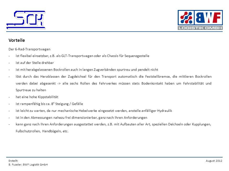Erstellt: B. Fuseler; BWF Logistik GmbH August 2012 Vorteile Der 6-Rad-Transportwagen -ist flexibel einsetzbar, z.B. als GLT-Transportwagen oder als C