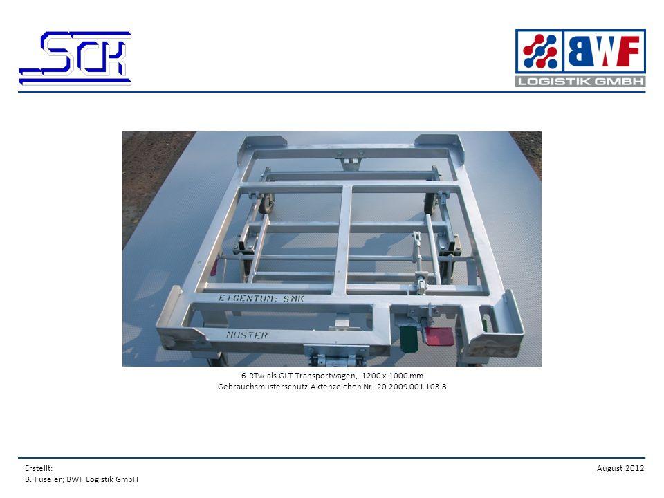 Erstellt: B. Fuseler; BWF Logistik GmbH August 2012 6-RTw als GLT-Transportwagen, 1200 x 1000 mm Gebrauchsmusterschutz Aktenzeichen Nr. 20 2009 001 10